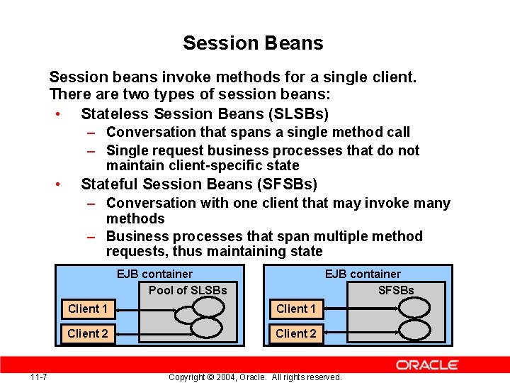 Session Beans Session beans invoke methods for a single client. There are two types