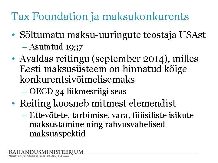 Tax Foundation ja maksukonkurents • Sõltumatu maksu-uuringute teostaja USAst – Asutatud 1937 • Avaldas