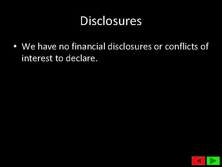 Disclosures • We have no financial disclosures or conflicts of interest to declare.