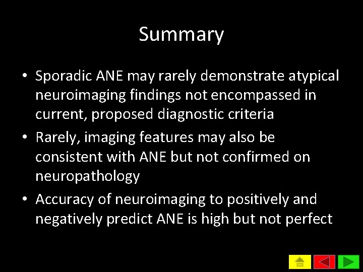 Summary • Sporadic ANE may rarely demonstrate atypical neuroimaging findings not encompassed in current,