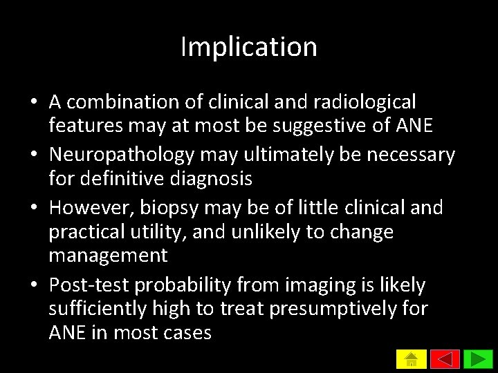 Implication • A combination of clinical and radiological features may at most be suggestive