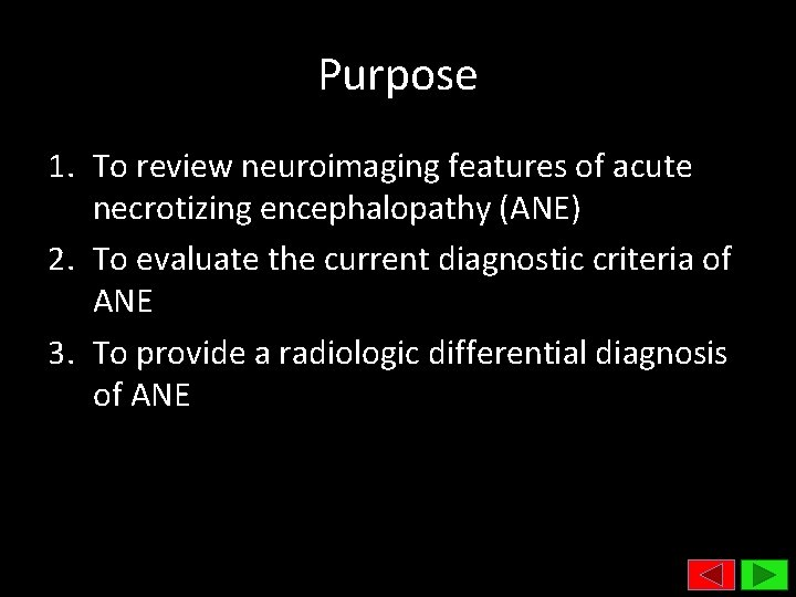 Purpose 1. To review neuroimaging features of acute necrotizing encephalopathy (ANE) 2. To evaluate