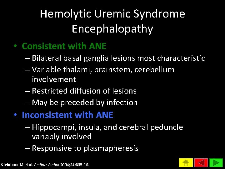 Hemolytic Uremic Syndrome Encephalopathy • Consistent with ANE – Bilateral basal ganglia lesions most