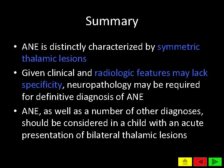 Summary • ANE is distinctly characterized by symmetric thalamic lesions • Given clinical and