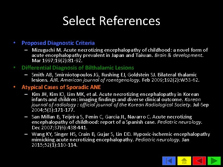 Select References • Proposed Diagnostic Criteria – Mizuguchi M. Acute necrotizing encephalopathy of childhood: