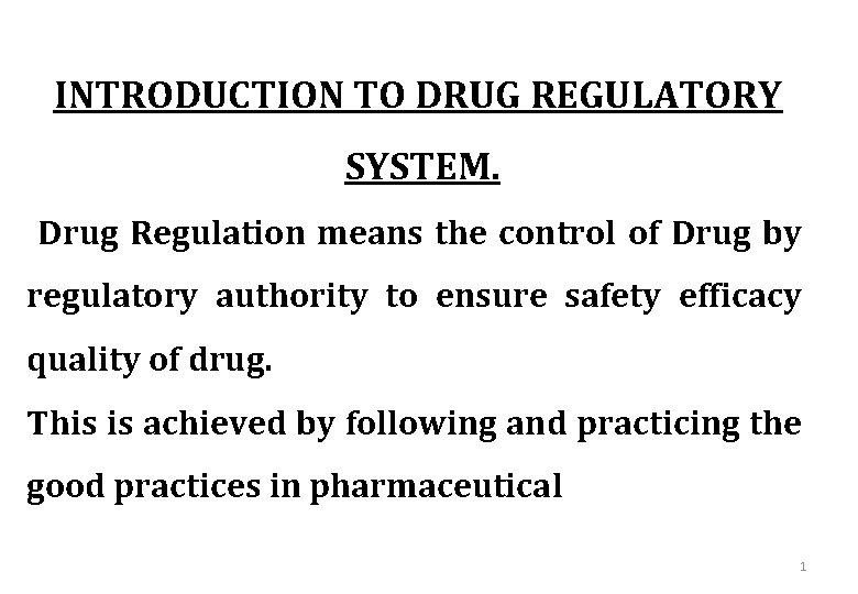 INTRODUCTION TO DRUG REGULATORY SYSTEM. Drug Regulation means the control of Drug by regulatory