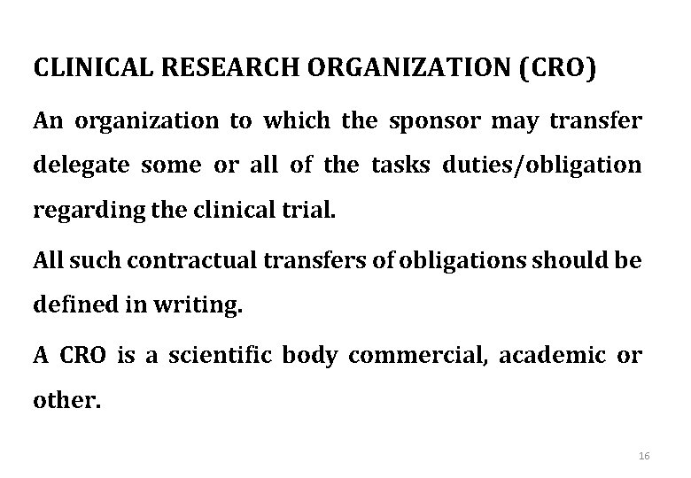 CLINICAL RESEARCH ORGANIZATION (CRO) An organization to which the sponsor may transfer delegate some
