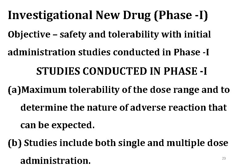 Investigational New Drug (Phase -I) Objective – safety and tolerability with initial administration studies