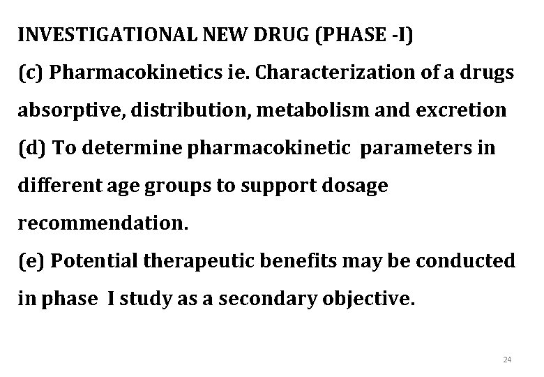 INVESTIGATIONAL NEW DRUG (PHASE -I) (c) Pharmacokinetics ie. Characterization of a drugs absorptive, distribution,