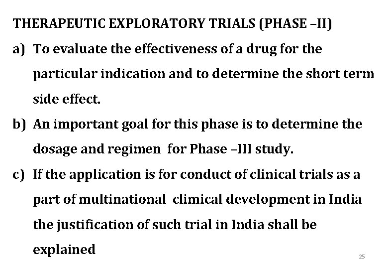 THERAPEUTIC EXPLORATORY TRIALS (PHASE –II) a) To evaluate the effectiveness of a drug for
