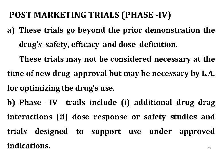 POST MARKETING TRIALS (PHASE -IV) a) These trials go beyond the prior demonstration the