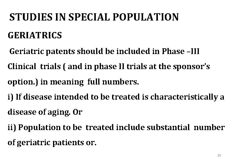 STUDIES IN SPECIAL POPULATION GERIATRICS Geriatric patents should be included in Phase –III Clinical
