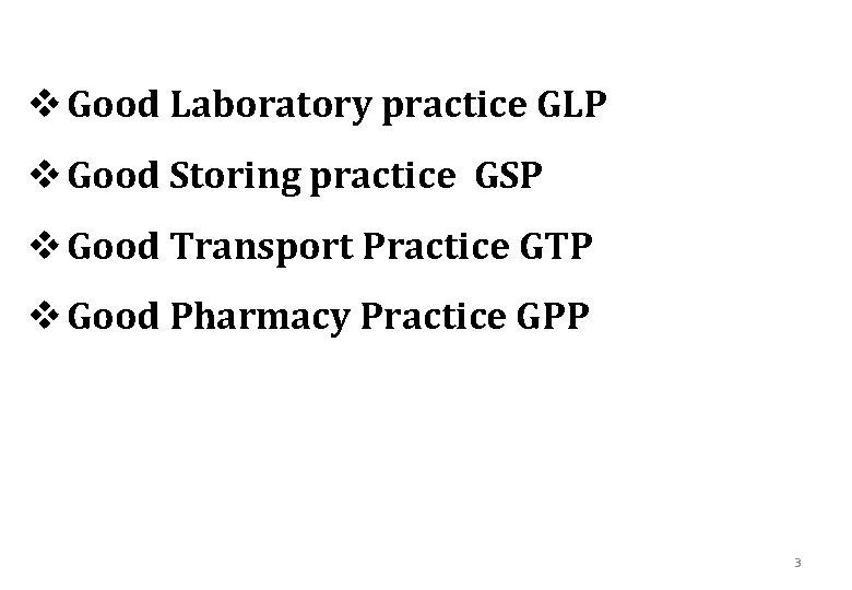 v Good Laboratory practice GLP v Good Storing practice GSP v Good Transport Practice
