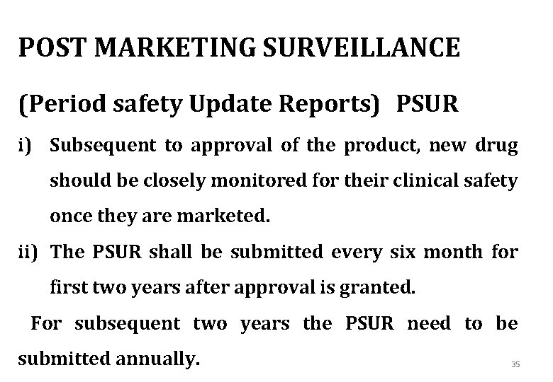 POST MARKETING SURVEILLANCE (Period safety Update Reports) PSUR i) Subsequent to approval of the