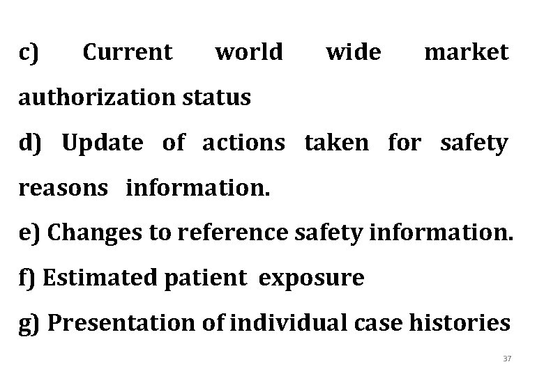 c) Current world wide market authorization status d) Update of actions taken for safety