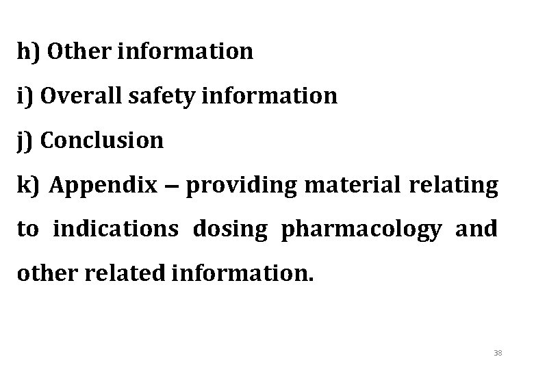 h) Other information i) Overall safety information j) Conclusion k) Appendix providing material relating