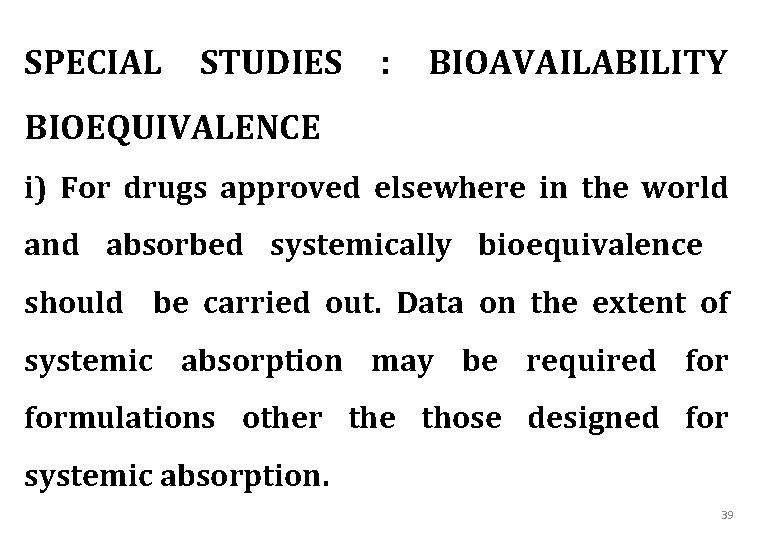 SPECIAL STUDIES : BIOAVAILABILITY BIOEQUIVALENCE i) For drugs approved elsewhere in the world and