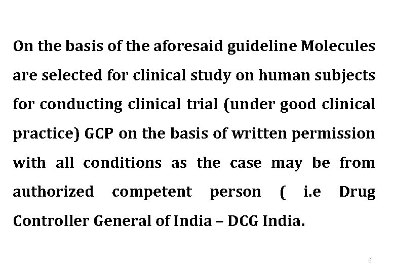 On the basis of the aforesaid guideline Molecules are selected for clinical study on