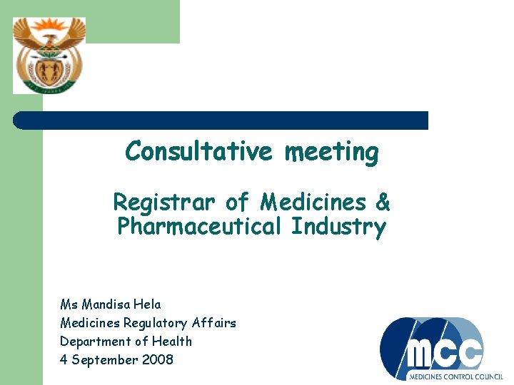 Consultative meeting Registrar of Medicines & Pharmaceutical Industry Ms Mandisa Hela Medicines Regulatory Affairs