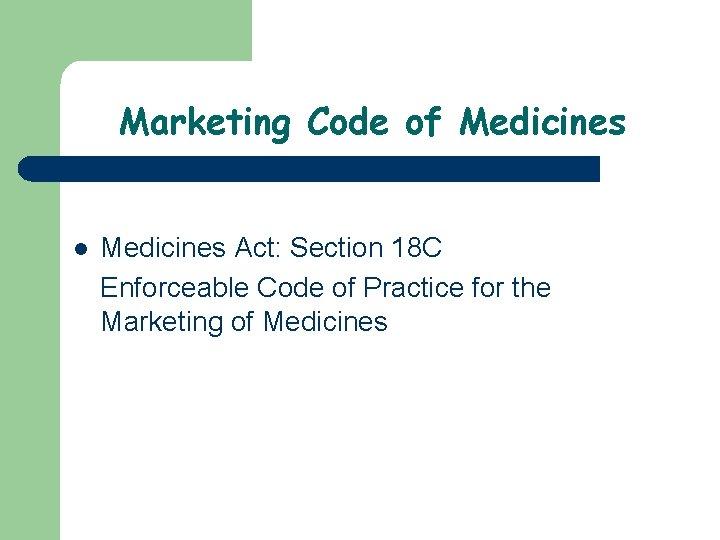 Marketing Code of Medicines l Medicines Act: Section 18 C Enforceable Code of Practice