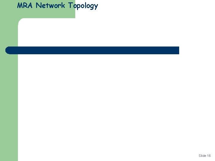 MRA Network Topology Slide 16
