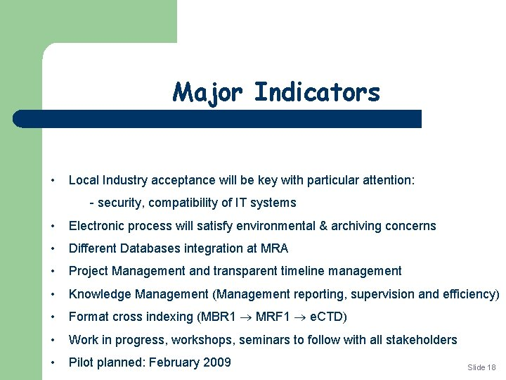 Major Indicators • Local Industry acceptance will be key with particular attention: - security,