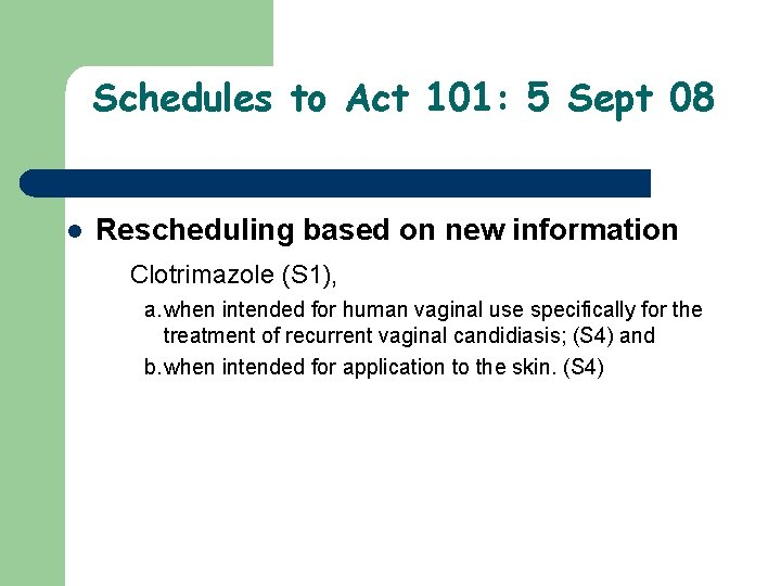 Schedules to Act 101: 5 Sept 08 l Rescheduling based on new information Clotrimazole