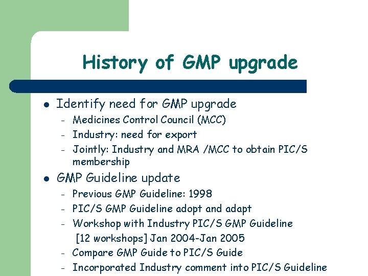 History of GMP upgrade l Identify need for GMP upgrade – – – l