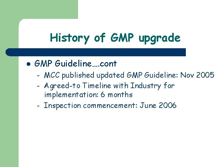 History of GMP upgrade l GMP Guideline…. cont – – – MCC published updated