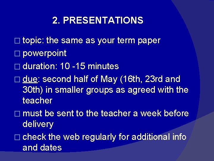 2. PRESENTATIONS � topic: the same as your term paper � powerpoint � duration: