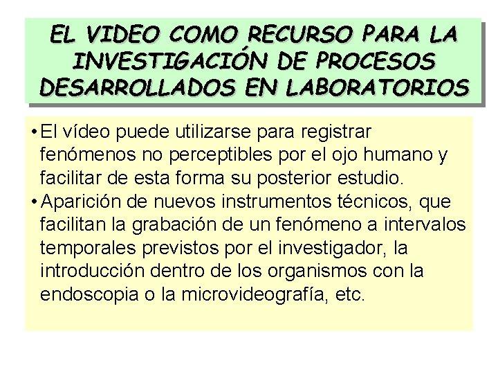 EL VIDEO COMO RECURSO PARA LA INVESTIGACIÓN DE PROCESOS DESARROLLADOS EN LABORATORIOS • El