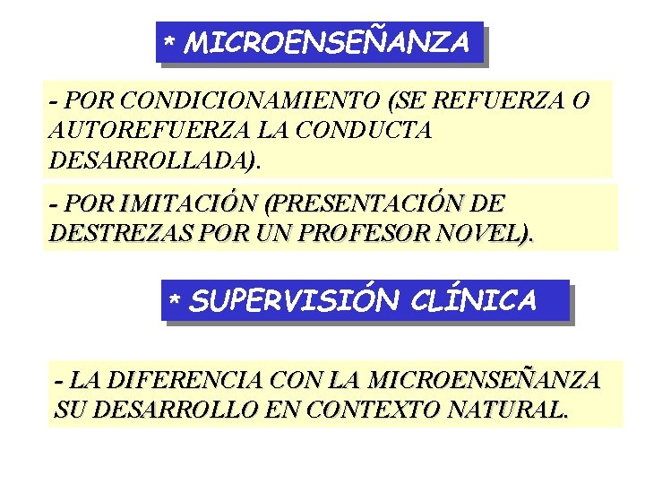 * MICROENSEÑANZA - POR CONDICIONAMIENTO (SE REFUERZA O AUTOREFUERZA LA CONDUCTA DESARROLLADA). - POR
