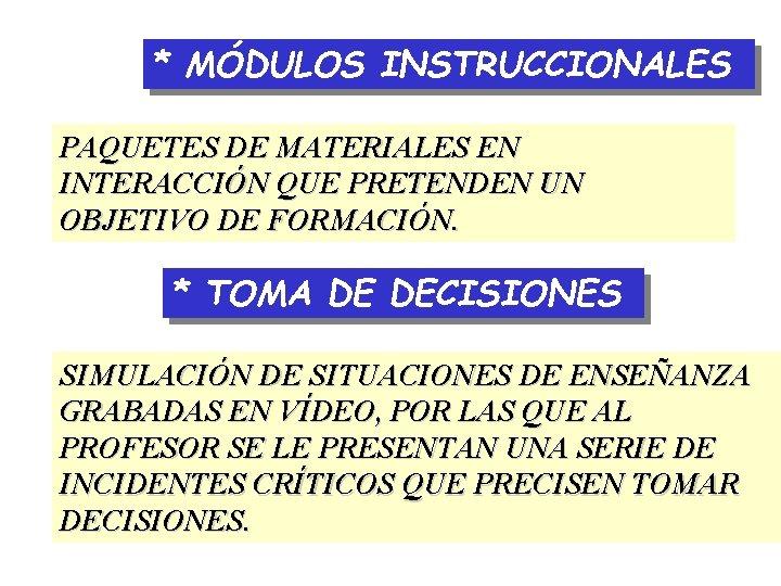 * MÓDULOS INSTRUCCIONALES PAQUETES DE MATERIALES EN INTERACCIÓN QUE PRETENDEN UN OBJETIVO DE FORMACIÓN.