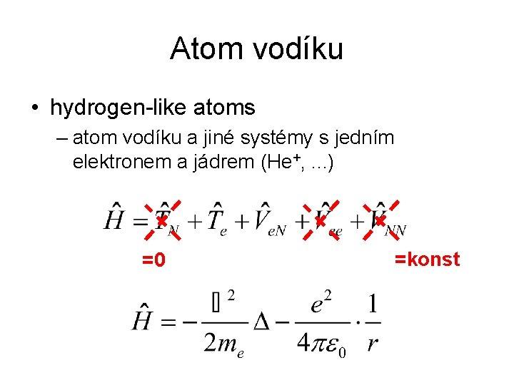 Atom vodíku • hydrogen-like atoms – atom vodíku a jiné systémy s jedním elektronem