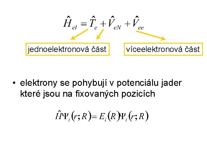 jednoelektronová část víceelektronová část • elektrony se pohybují v potenciálu jader které jsou na