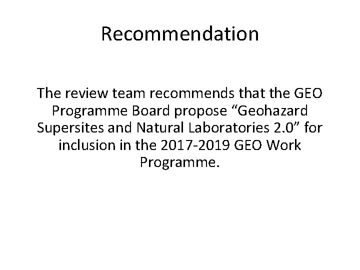 """Recommendation The review team recommends that the GEO Programme Board propose """"Geohazard Supersites and"""