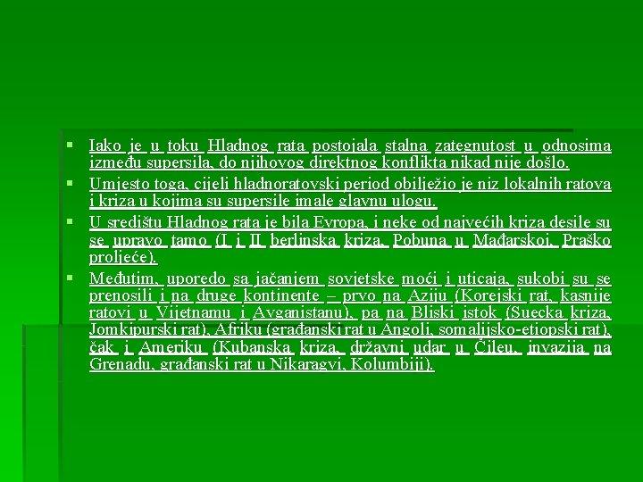 § Iako je u toku Hladnog rata postojala stalna zategnutost u odnosima između supersila,