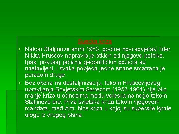 Suecka kriza § Nakon Staljinove smrti 1953. godine novi sovjetski lider Nikita Hruščov napravio
