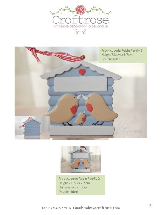 Product code Robin Family 3 Height 7. 8 cm x 7. 7 cm Double