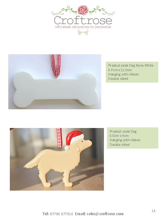 Product code Dog Bone White 4. 7 cm x 11. 9 cm Hanging with
