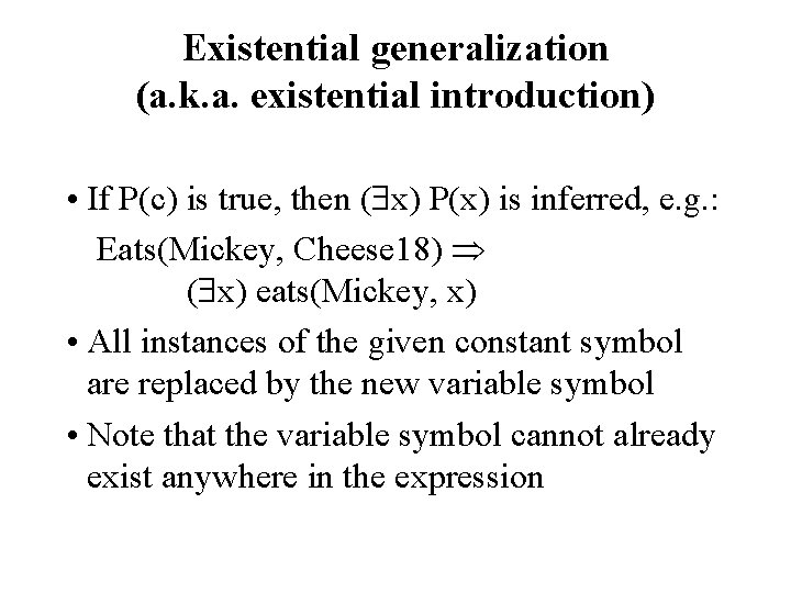Existential generalization (a. k. a. existential introduction) • If P(c) is true, then (