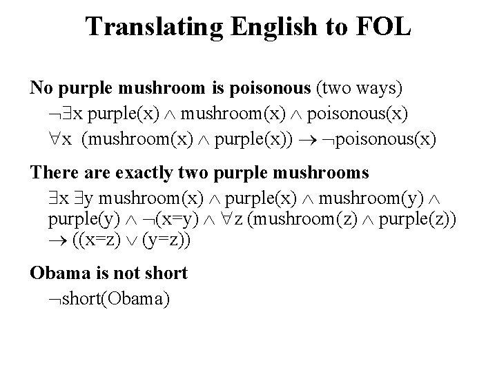 Translating English to FOL No purple mushroom is poisonous (two ways) x purple(x) mushroom(x)