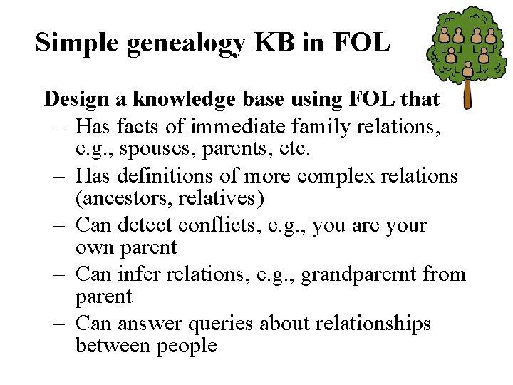 Simple genealogy KB in FOL Design a knowledge base using FOL that – Has
