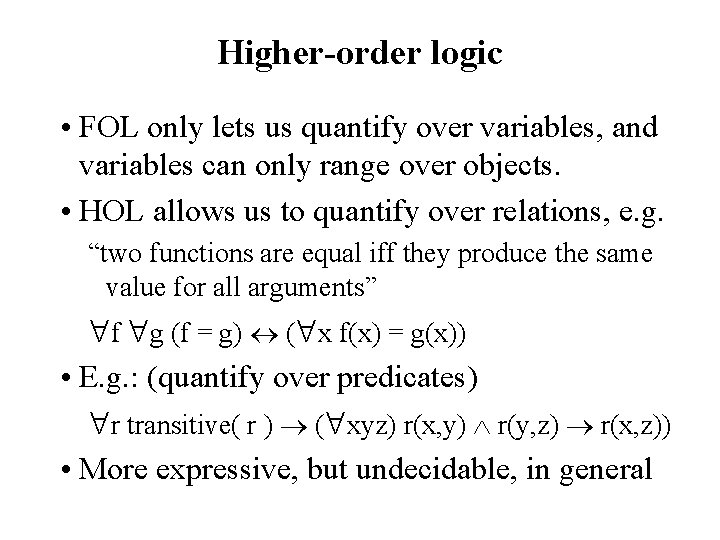 Higher-order logic • FOL only lets us quantify over variables, and variables can only