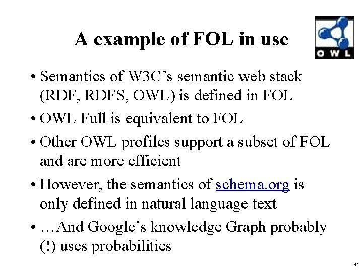 A example of FOL in use • Semantics of W 3 C's semantic web