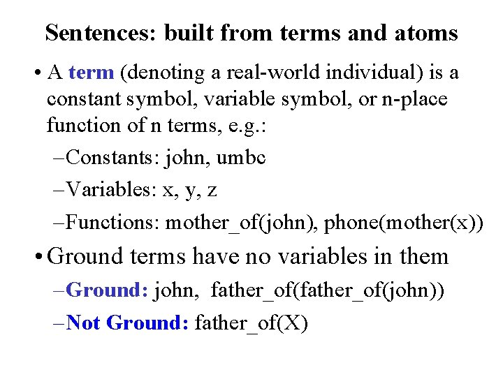 Sentences: built from terms and atoms • A term (denoting a real-world individual) is