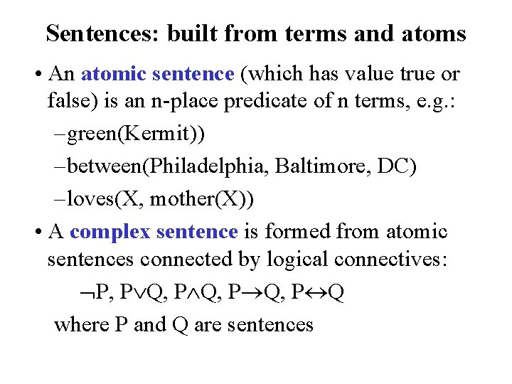 Sentences: built from terms and atoms • An atomic sentence (which has value true