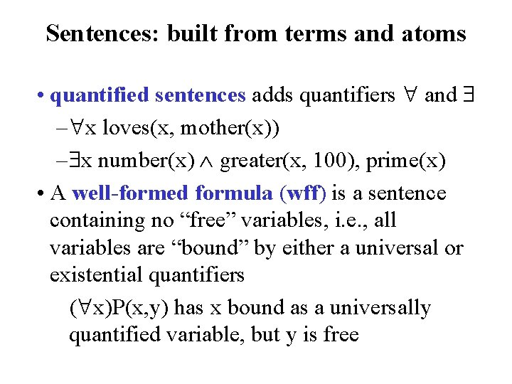 Sentences: built from terms and atoms • quantified sentences adds quantifiers and – x