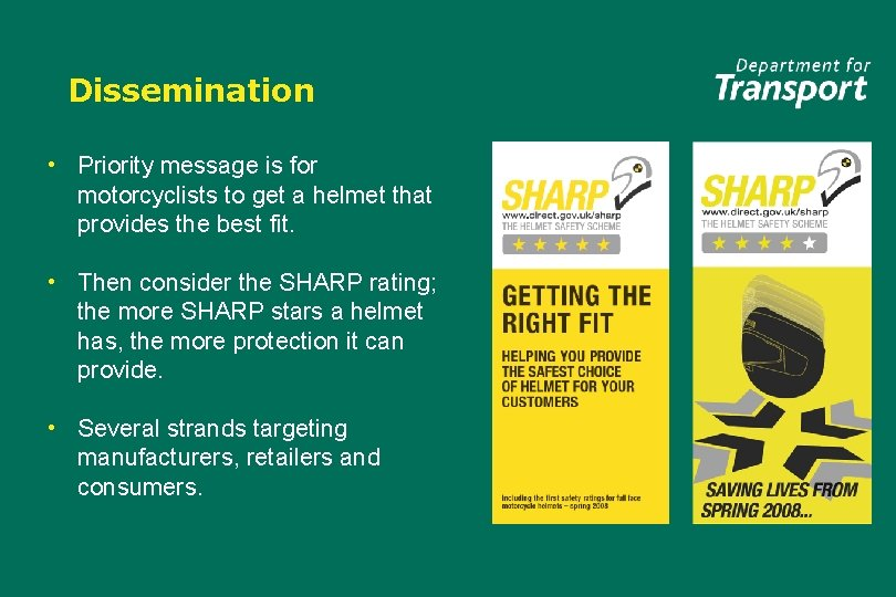 Dissemination • Priority message is for motorcyclists to get a helmet that provides the