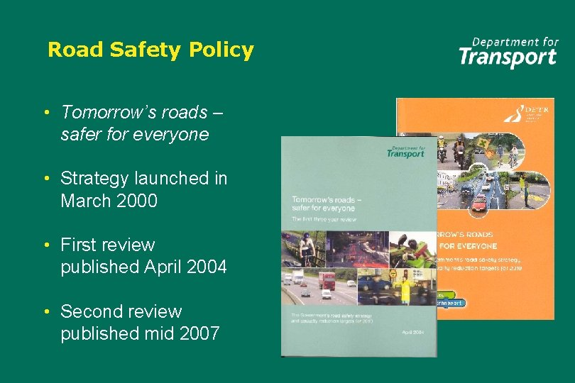 Road Safety Policy • Tomorrow's roads – safer for everyone • Strategy launched in